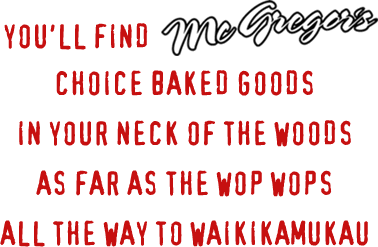 You'll Find McGregor's Choice Baked Goods in Your Neck of the Woods As Far As the Wop Wops All the Way to Waikiamukau